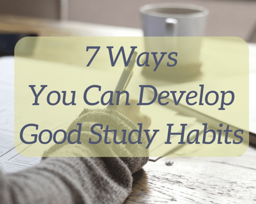 7 Ways You Can Develop Good Study Habits