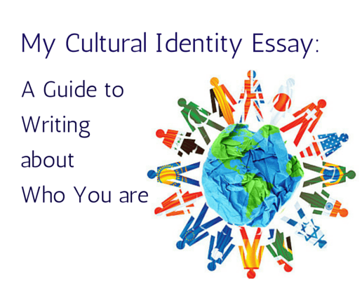 My Cultural Identity Essay: A Guide to Writing about Who You are