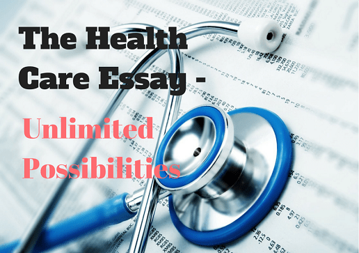 The Health Care Essay - Unlimited Possibilities