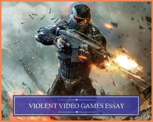 Violent Video Games Essay
